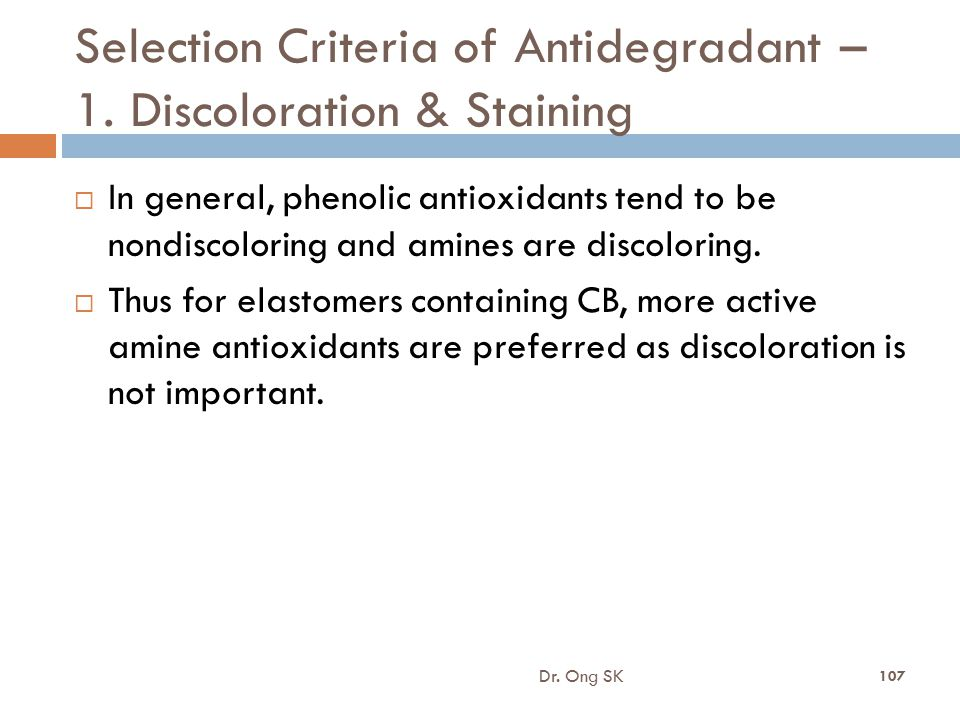 Selection Criteria of Antidegradant – 1. Discoloration & Staining  In general, phenolic antioxidants tend to be nondiscoloring and amines are discolo