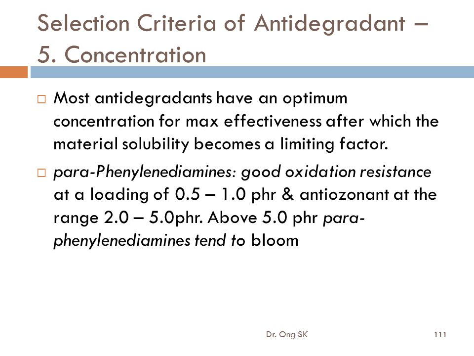 Selection Criteria of Antidegradant – 5. Concentration  Most antidegradants have an optimum concentration for max effectiveness after which the mater