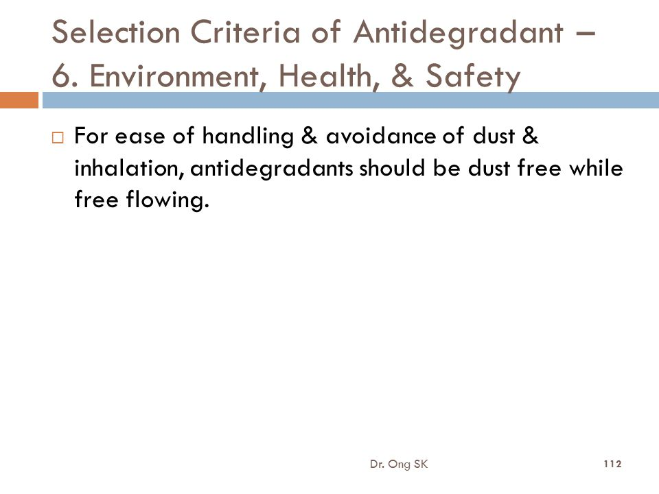 Selection Criteria of Antidegradant – 6. Environment, Health, & Safety  For ease of handling & avoidance of dust & inhalation, antidegradants should