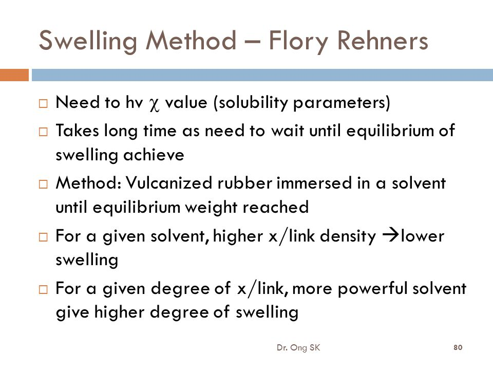 Swelling Method – Flory Rehners  Need to hv  value (solubility parameters)  Takes long time as need to wait until equilibrium of swelling achieve 