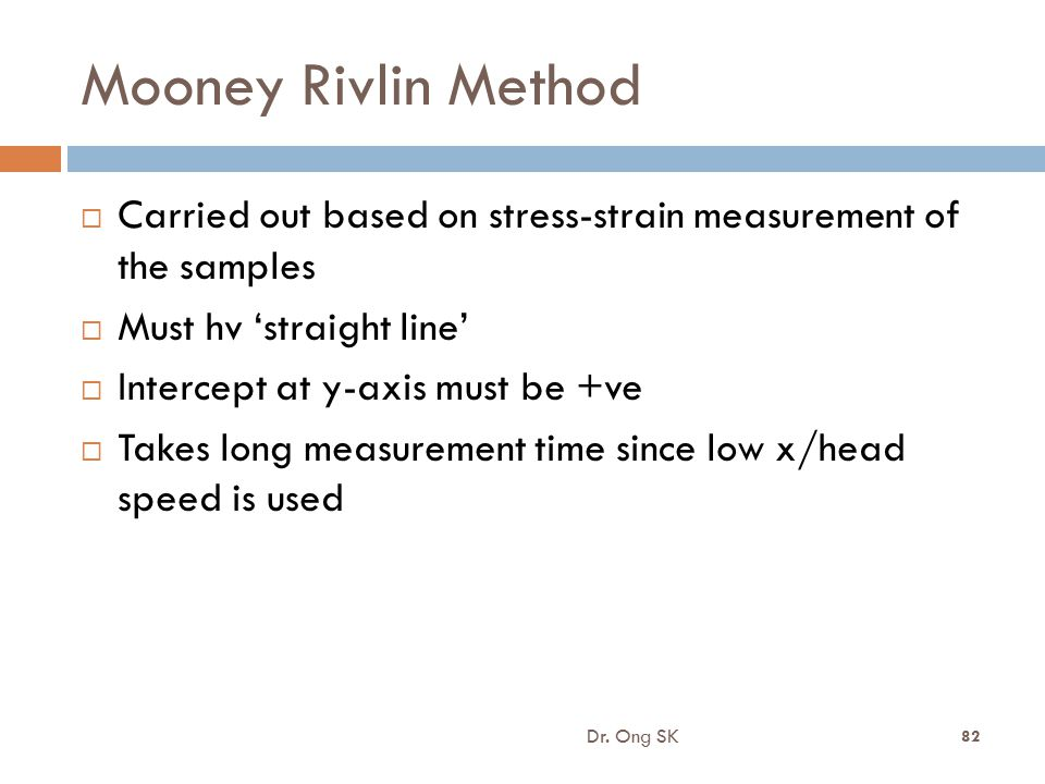 Mooney Rivlin Method  Carried out based on stress-strain measurement of the samples  Must hv 'straight line'  Intercept at y-axis must be +ve  Tak