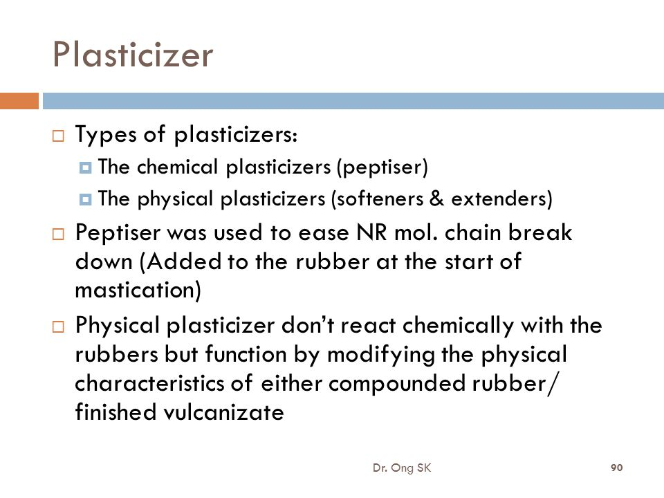 Plasticizer  Types of plasticizers:  The chemical plasticizers (peptiser)  The physical plasticizers (softeners & extenders)  Peptiser was used to