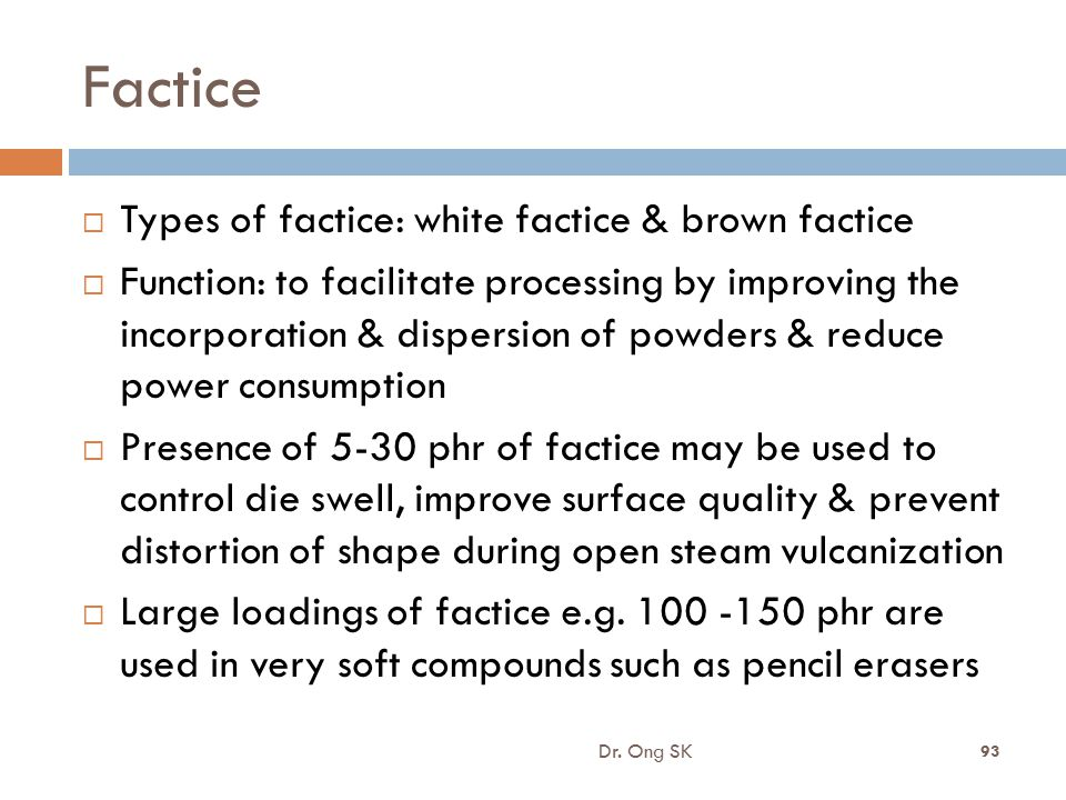 Factice  Types of factice: white factice & brown factice  Function: to facilitate processing by improving the incorporation & dispersion of powders