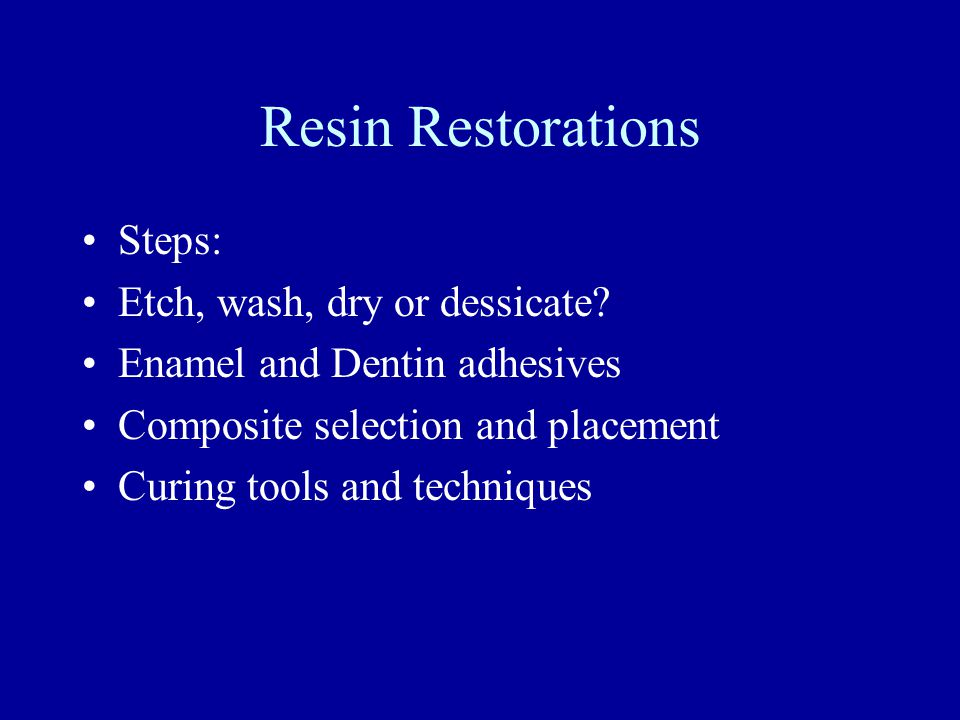 Resin Restorations Disadvantages: 1.Polymerization shrinkage 2.Technique sensitive 3.Performance of posterior composites in large, stress bearing preparations is questionable