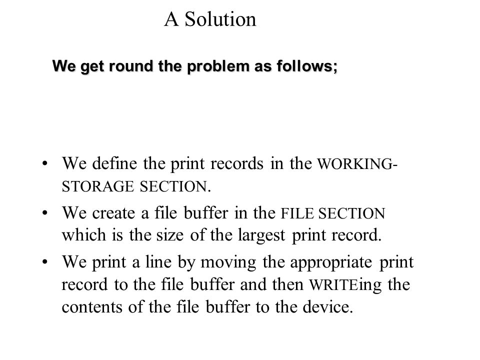 A Solution We define the print records in the WORKING- STORAGE SECTION.