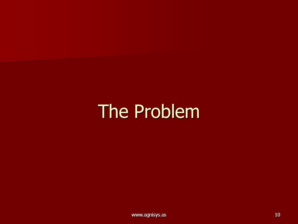 www.agnisys.us10 The Problem