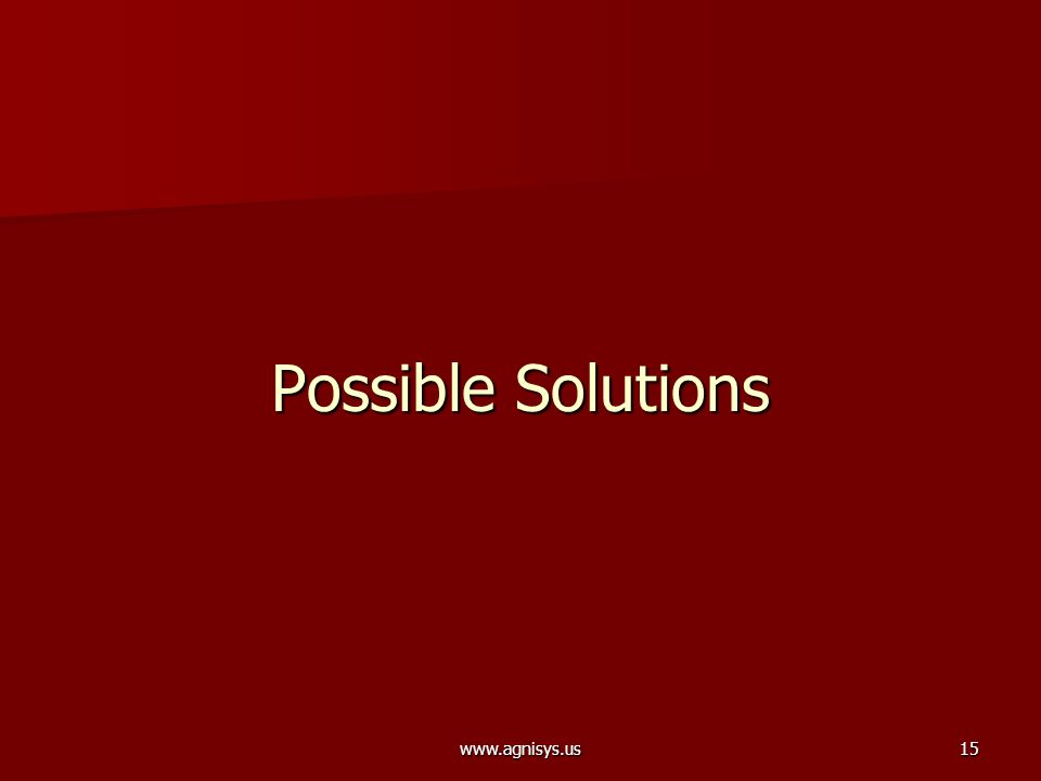 www.agnisys.us15 Possible Solutions