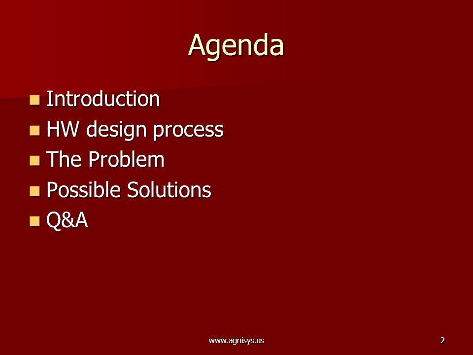 www.agnisys.us2 Agenda Introduction Introduction HW design process HW design process The Problem The Problem Possible Solutions Possible Solutions Q&A