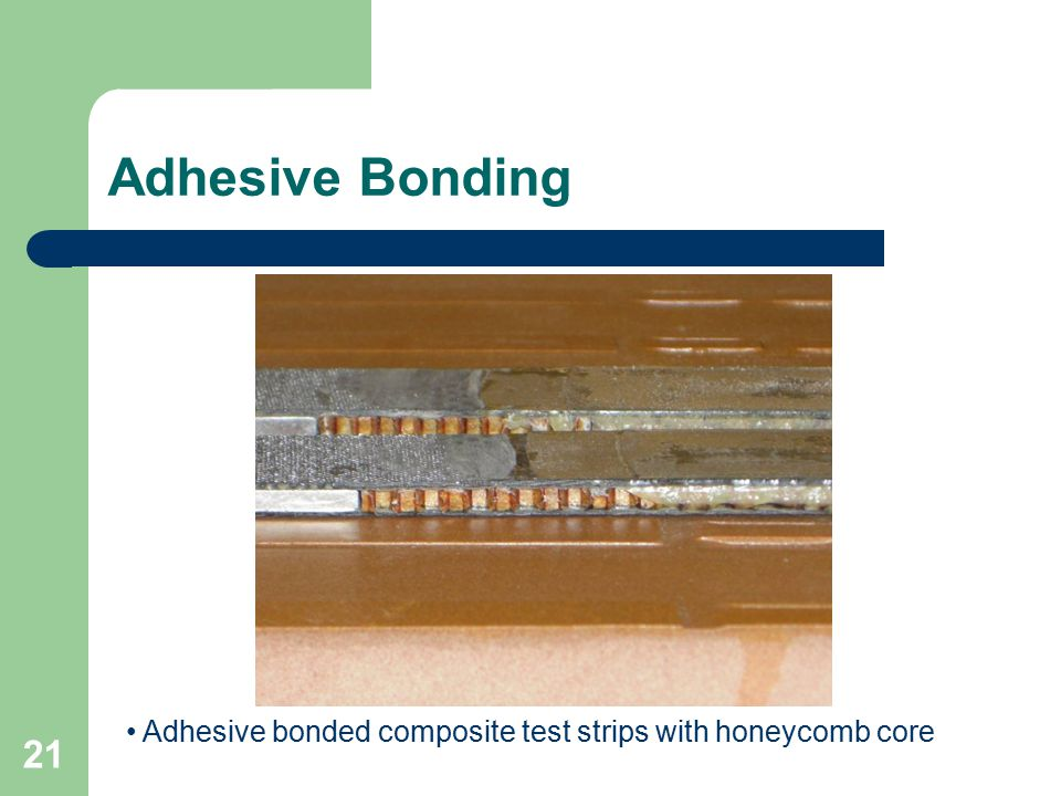 Adhesive Bonding 21 Adhesive bonded composite test strips with honeycomb core