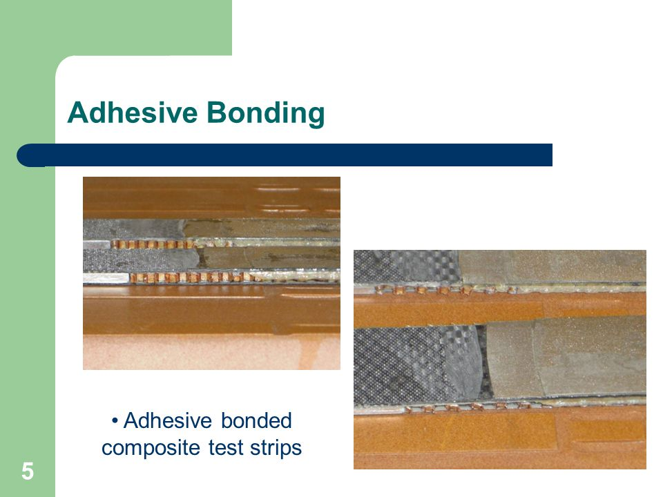 Adhesive Bonding 5 Adhesive bonded composite test strips