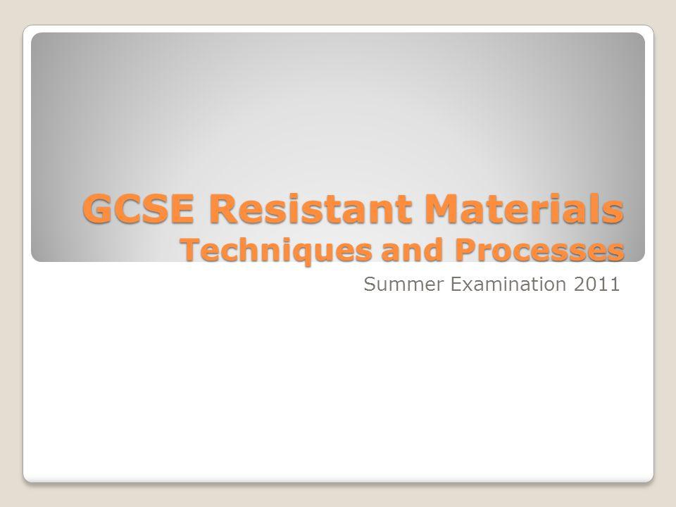 GCSE Resistant Materials Techniques and Processes Summer Examination 2011