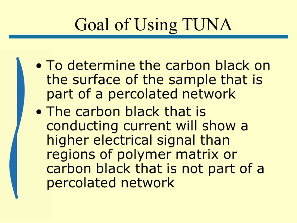Goal of Using TUNA To determine the carbon black on the surface of the sample that is part of a percolated network The carbon black that is conducting