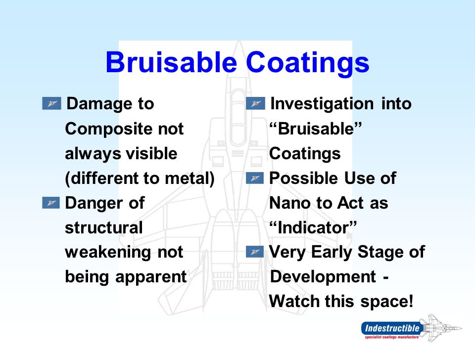 """Bruisable Coatings Damage to Composite not always visible (different to metal) Danger of structural weakening not being apparent Investigation into """"B"""