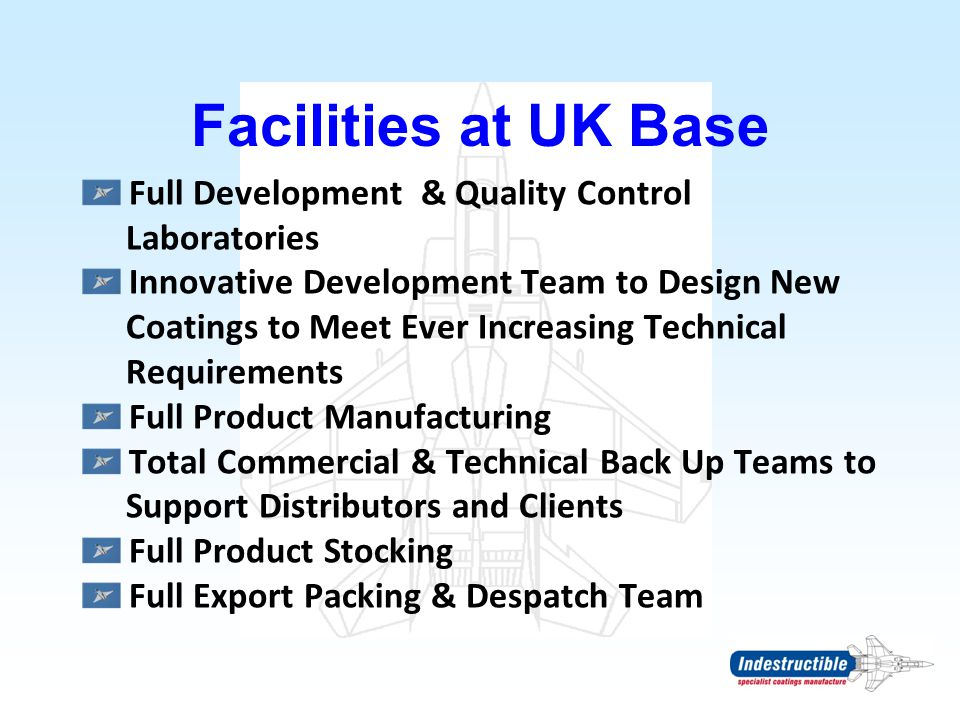 Facilities at UK Base Full Development & Quality Control Laboratories Innovative Development Team to Design New Coatings to Meet Ever Increasing Techn