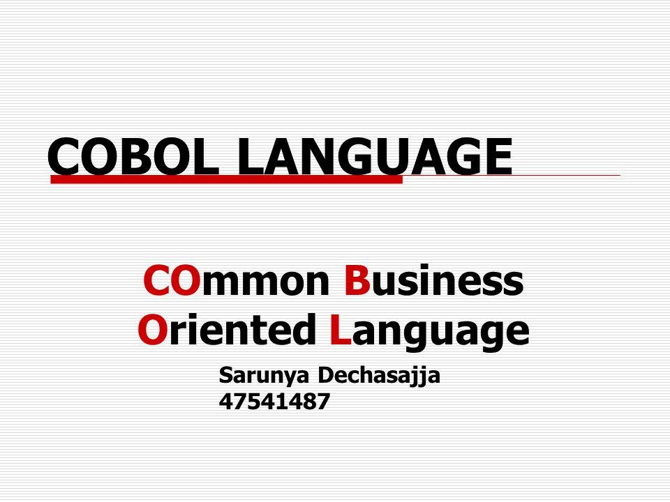 COBOL LANGUAGE COmmon Business Oriented Language Sarunya Dechasajja 47541487