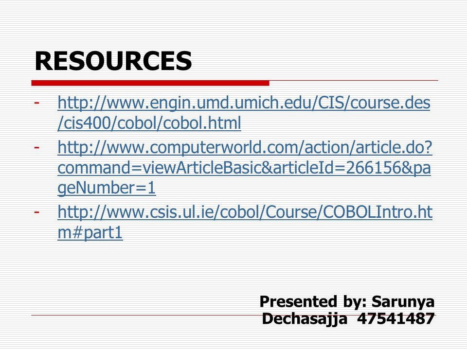 RESOURCES -http://www.engin.umd.umich.edu/CIS/course.des /cis400/cobol/cobol.htmlhttp://www.engin.umd.umich.edu/CIS/course.des /cis400/cobol/cobol.html -http://www.computerworld.com/action/article.do.