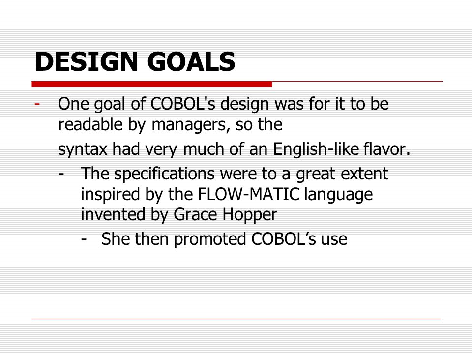CHARACTERISTICS COBOL is a simple language with a limited scope of function(no pointers, no user defined functions, no user defined types ).
