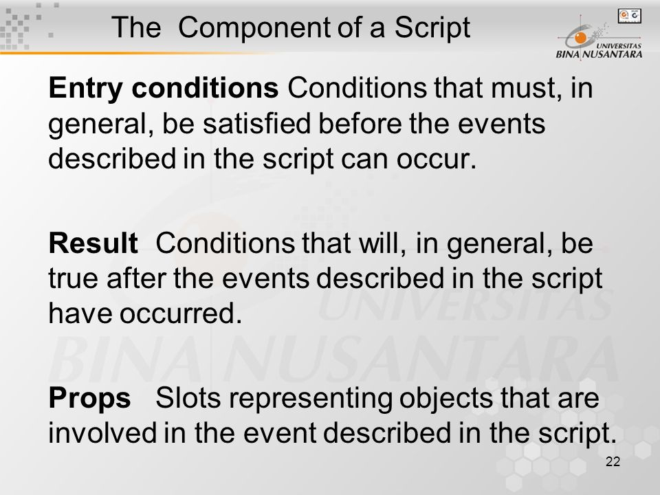22 The Component of a Script Entry conditionsConditions that must, in general, be satisfied before the events described in the script can occur.