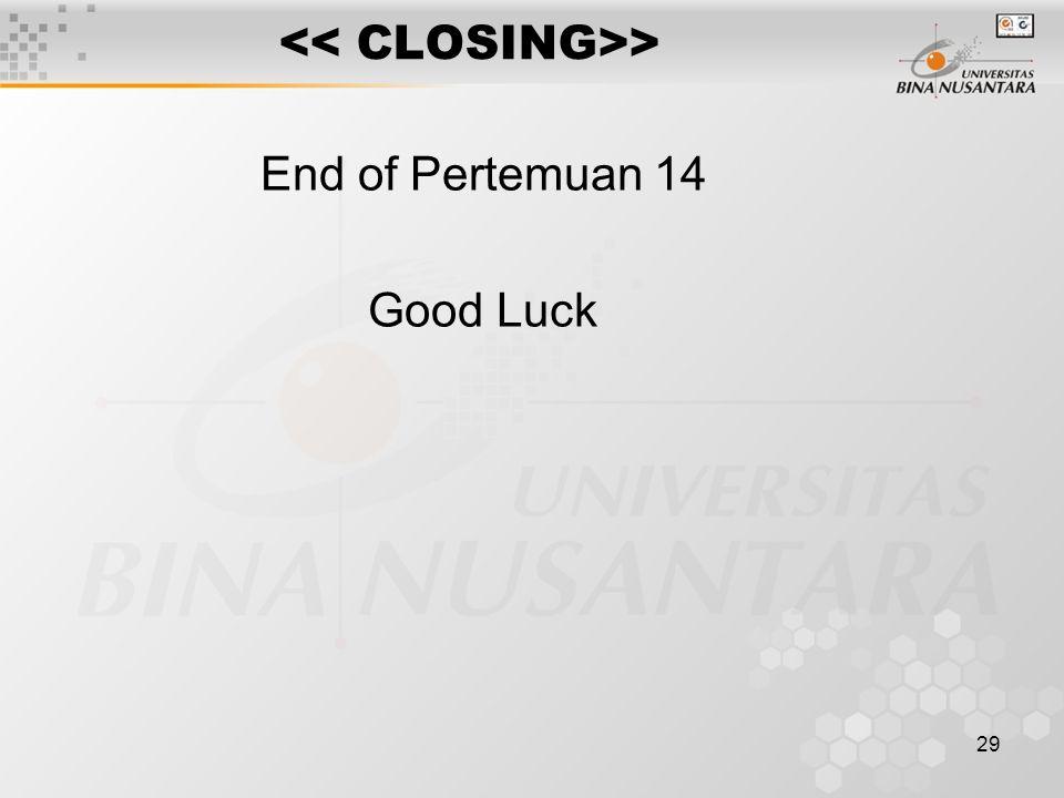 29 > End of Pertemuan 14 Good Luck