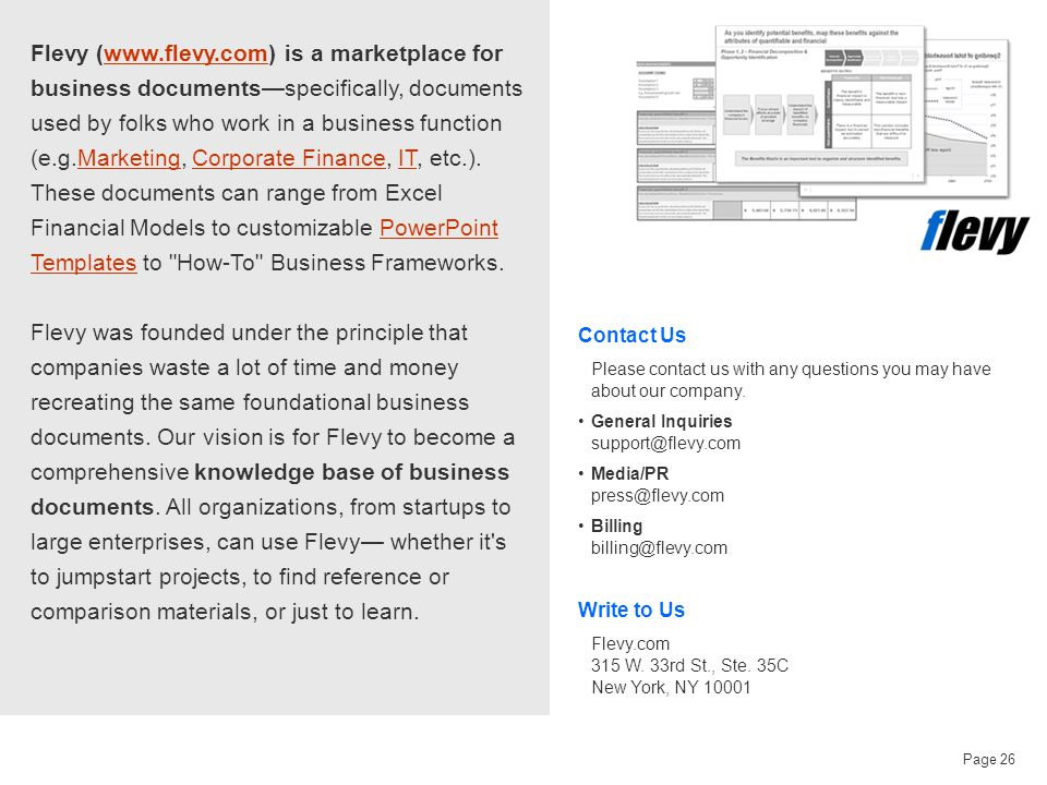 Page 26 Flevy (www.flevy.com) is a marketplace for business documents—specifically, documents used by folks who work in a business function (e.g.Marketing, Corporate Finance, IT, etc.).