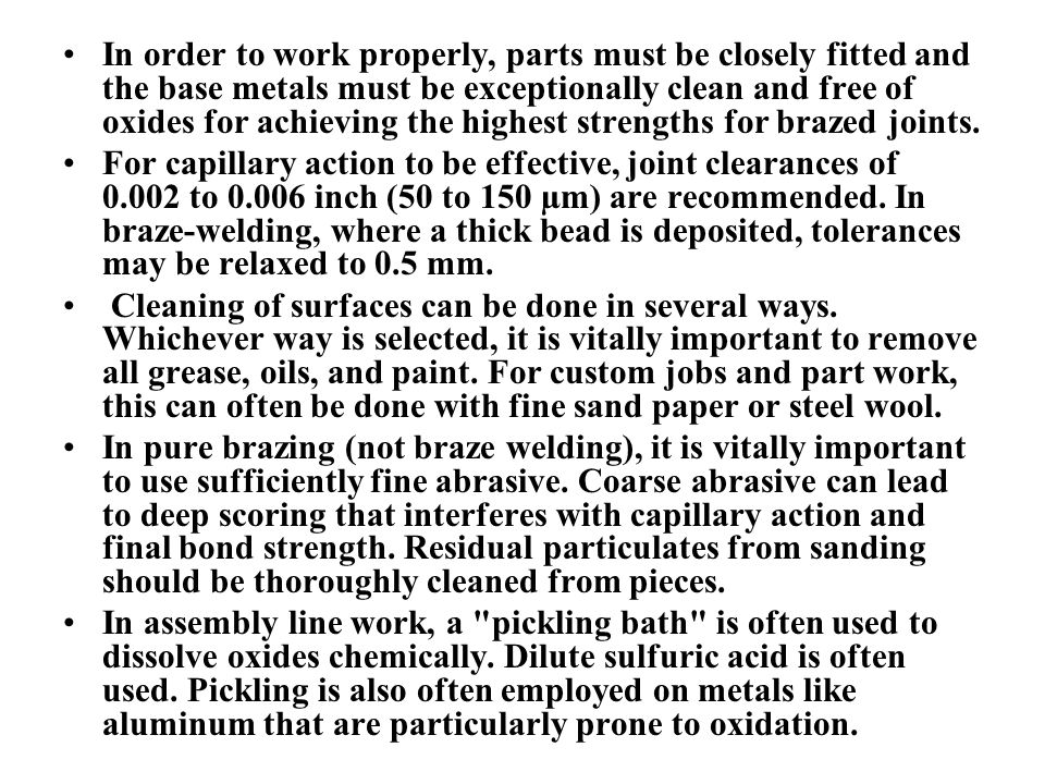 In order to work properly, parts must be closely fitted and the base metals must be exceptionally clean and free of oxides for achieving the highest s