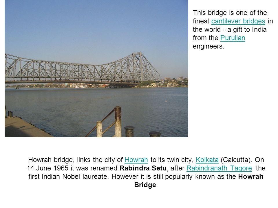 Howrah bridge, links the city of Howrah to its twin city, Kolkata (Calcutta). On 14 June 1965 it was renamed Rabindra Setu, after Rabindranath Tagore