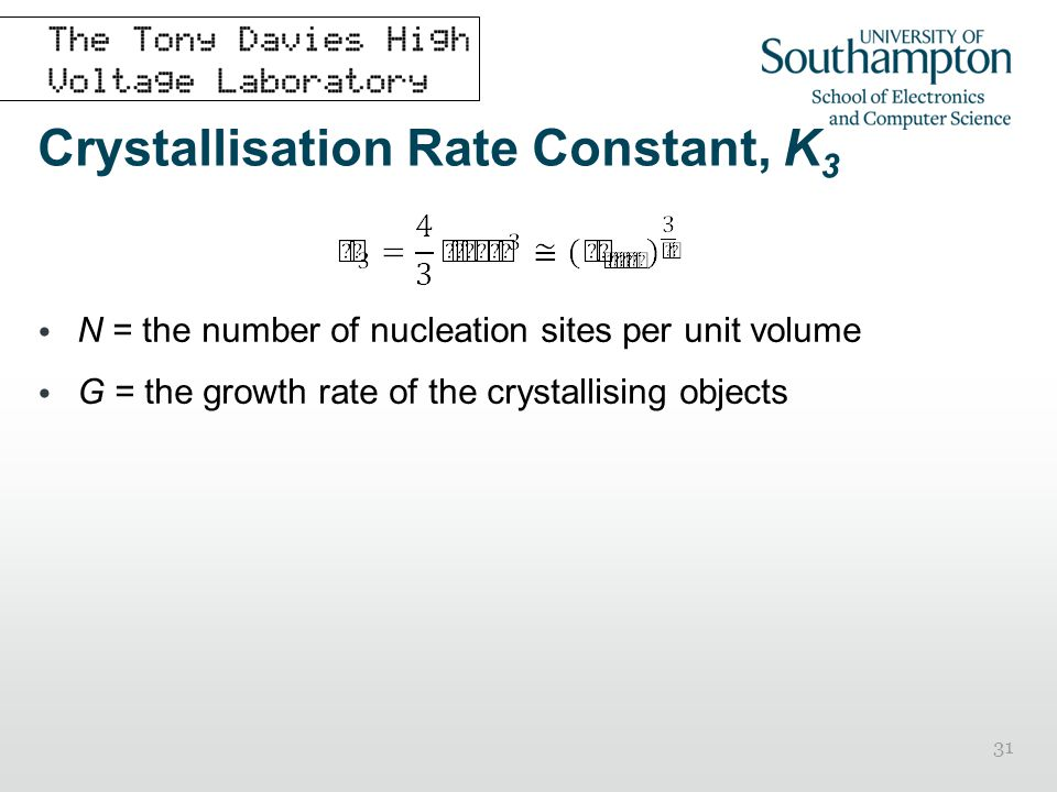 31 Crystallisation Rate Constant, K 3 N = the number of nucleation sites per unit volume G = the growth rate of the crystallising objects