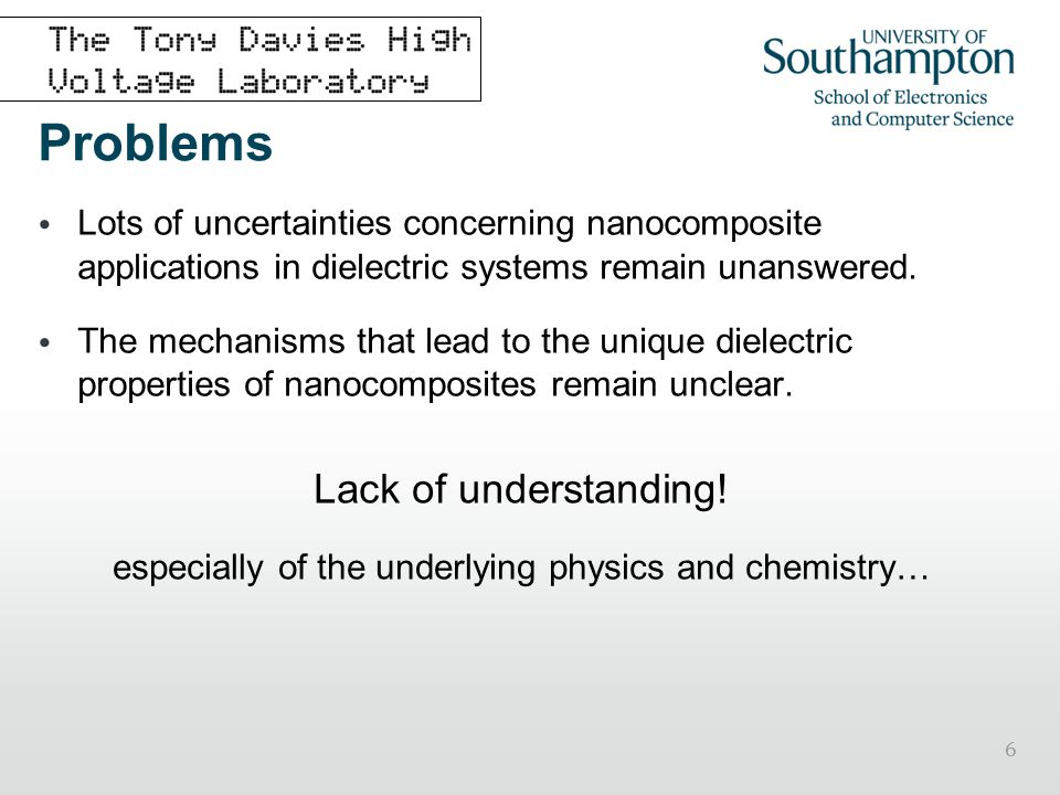 6 Problems Lots of uncertainties concerning nanocomposite applications in dielectric systems remain unanswered. The mechanisms that lead to the unique