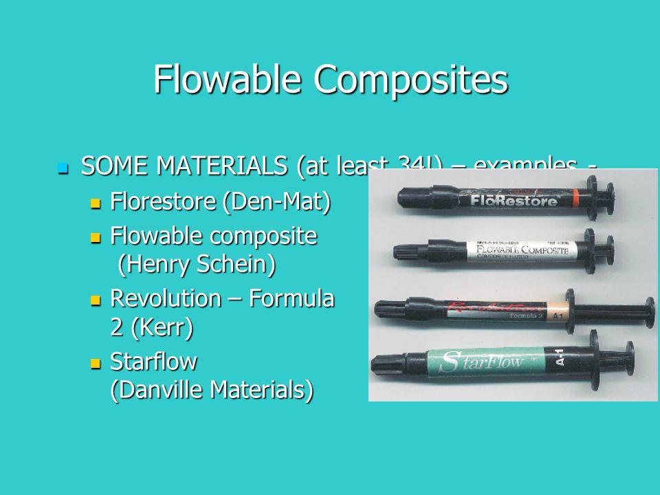 Flowable Composites SOME MATERIALS (at least 34!) – examples - SOME MATERIALS (at least 34!) – examples - Florestore (Den-Mat) Florestore (Den-Mat) Fl