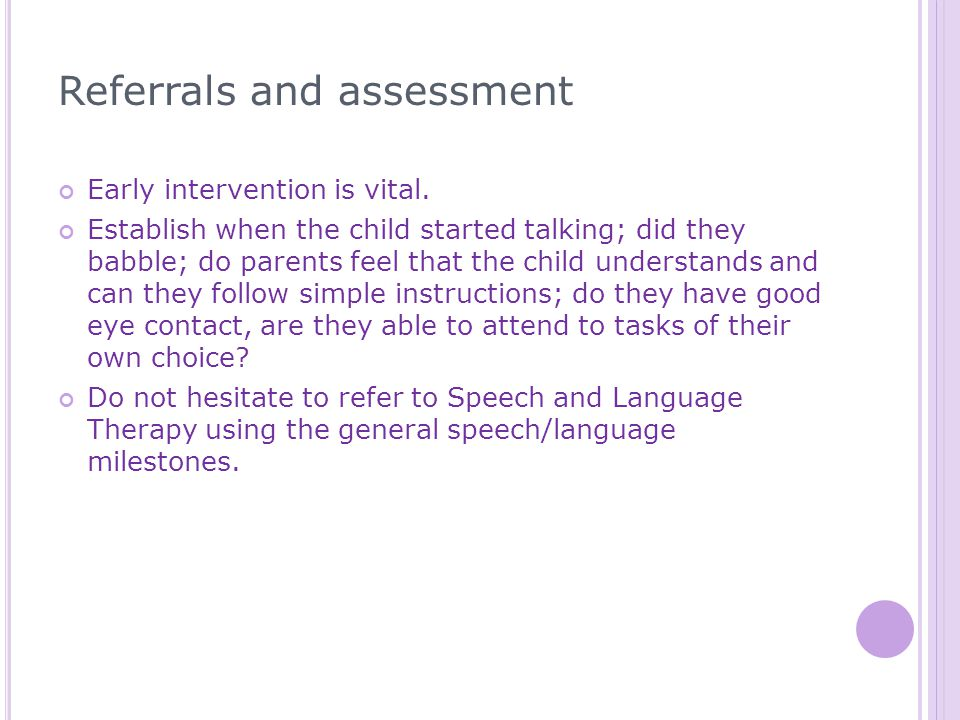 Referrals and assessment Early intervention is vital.