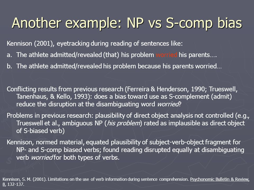 An example: Staub, in press Staub, A. (in press). The parser doesn't ignore intransitivity, after all. Journal of Experimental Psychology: Learning, M