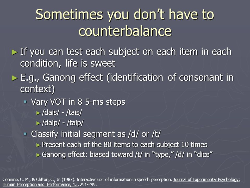 Counterbalancing of materials ► Counterbalancing  Ensure that each item is tested equally often in each condition.
