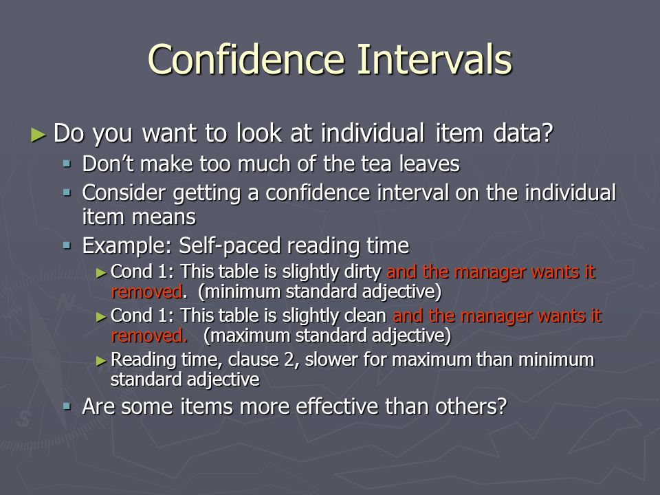 Confidence intervals ► Confidence intervals (of means over items and subjects)  If you have a sample mean and you know the true population standard deviation of the sample σ M, you can say that there is a 95% chance that the true population mean is within +/- 1.96 * σ M your sample mean.