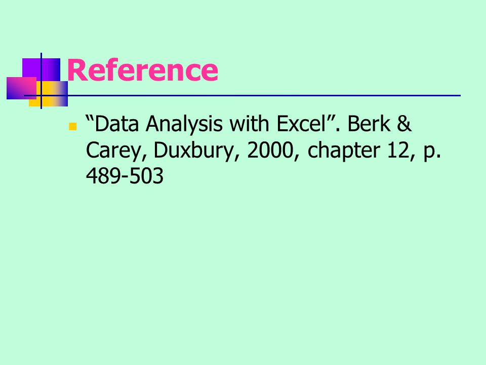 """Reference """"Data Analysis with Excel"""". Berk & Carey, Duxbury, 2000, chapter 12, p. 489-503"""