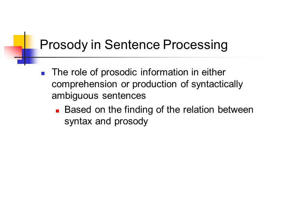Previous Findings Inconsistent The use of prosodic cues in syntactic disambiguation is limited (Allbritton et al, 1996) vs.