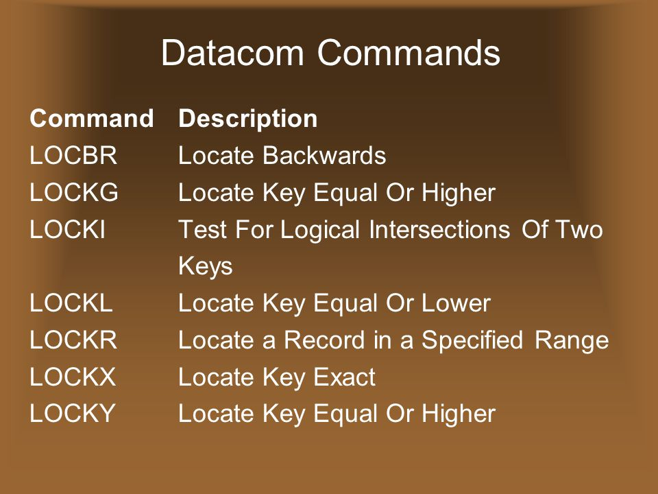 Datacom Commands CommandDescription LOCBRLocate Backwards LOCKGLocate Key Equal Or Higher LOCKITest For Logical Intersections Of Two Keys LOCKLLocate