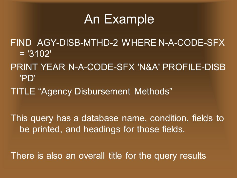 "An Example FIND AGY-DISB-MTHD-2 WHERE N-A-CODE-SFX = '3102' PRINT YEAR N-A-CODE-SFX 'N&A' PROFILE-DISB 'PD' TITLE ""Agency Disbursement Methods"" This q"