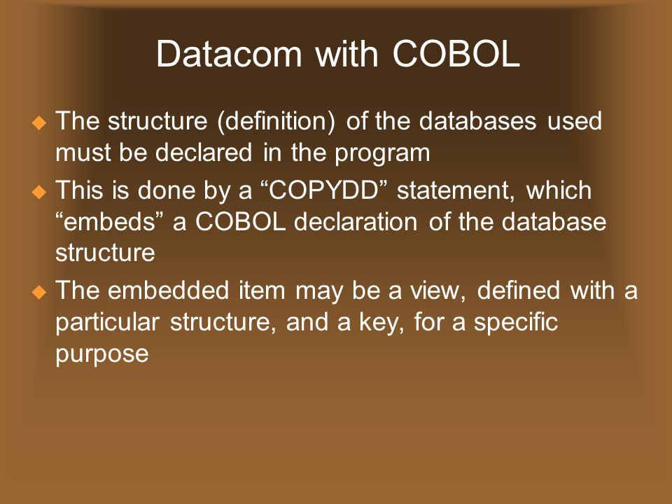 "Datacom with COBOL  The structure (definition) of the databases used must be declared in the program  This is done by a ""COPYDD"" statement, which ""e"