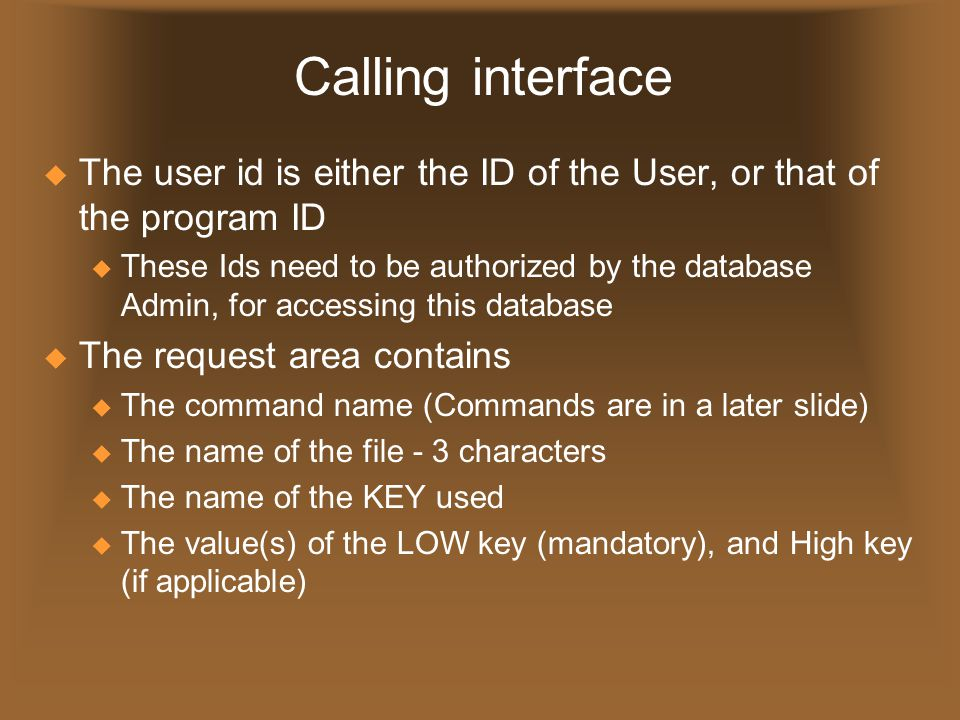 The DB Call  The database access call is in the form of the following command CALL 'DBNTRY'USING USER-ID F11-REQ-AREA F11F0 F11-ELEMENT-LIST