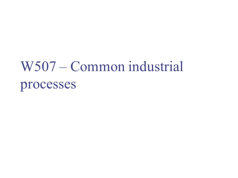 W507 – Common industrial processes