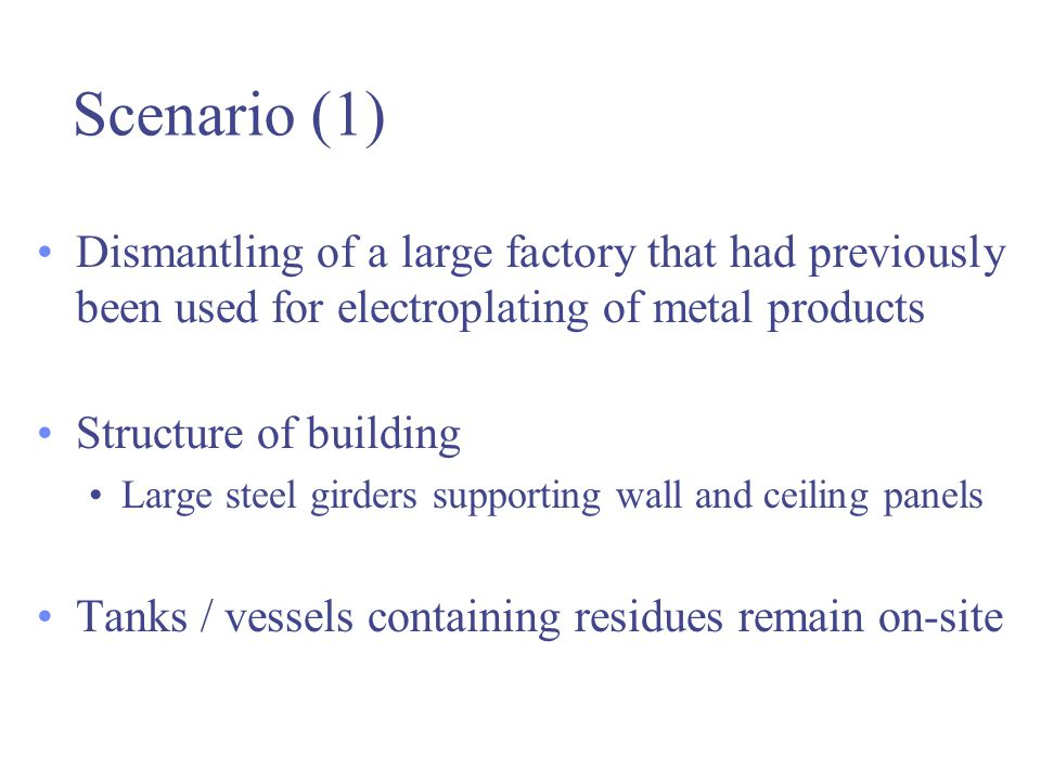 Scenario (1) Dismantling of a large factory that had previously been used for electroplating of metal products Structure of building Large steel girde