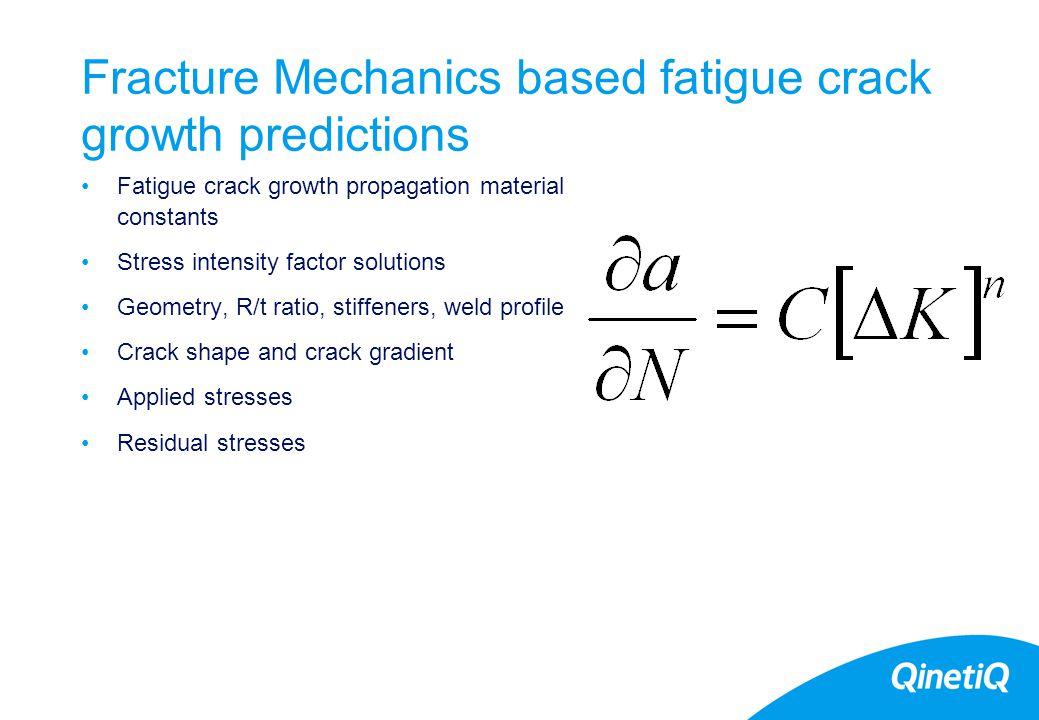 15 Fracture Mechanics based fatigue crack growth predictions Fatigue crack growth propagation material constants Stress intensity factor solutions Geo
