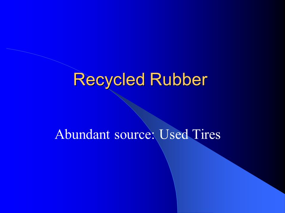 Recycled Rubber Abundant source: Used Tires