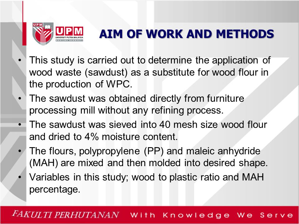 AIM OF WORK AND METHODS This study is carried out to determine the application of wood waste (sawdust) as a substitute for wood flour in the production of WPC.