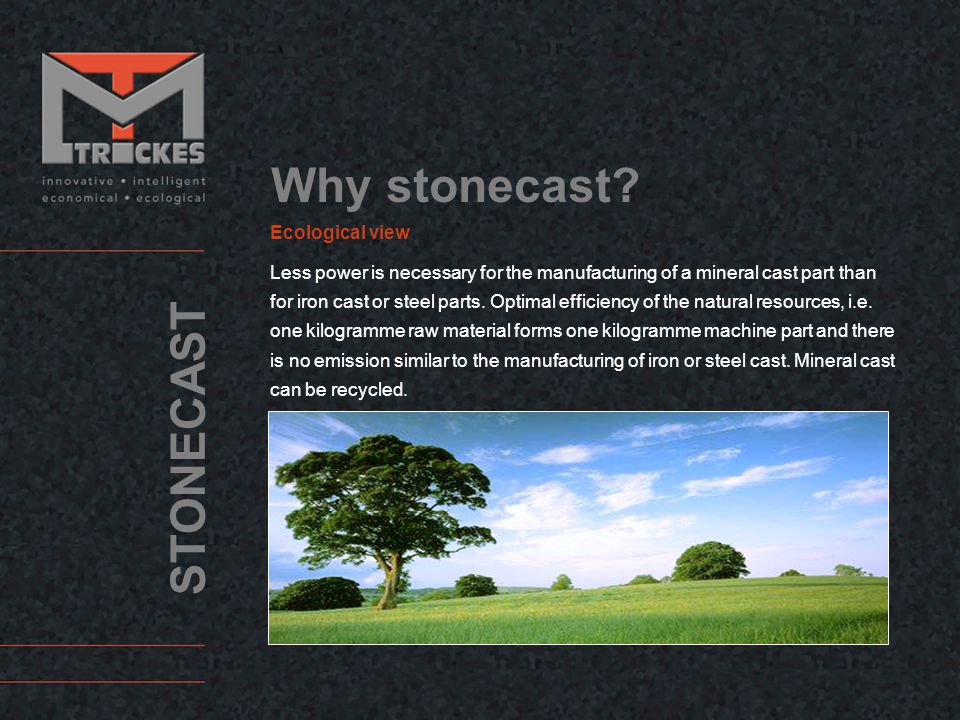 STONECAST Stonecast is recyclable Stonecast can be dumped on the wast dump, but becomes usually disposed like construction waste, i.
