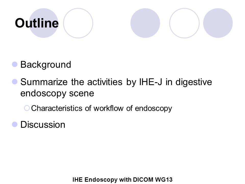 IHE Endoscopy with DICOM WG13 What is a workflow fitting endoscopy scene.