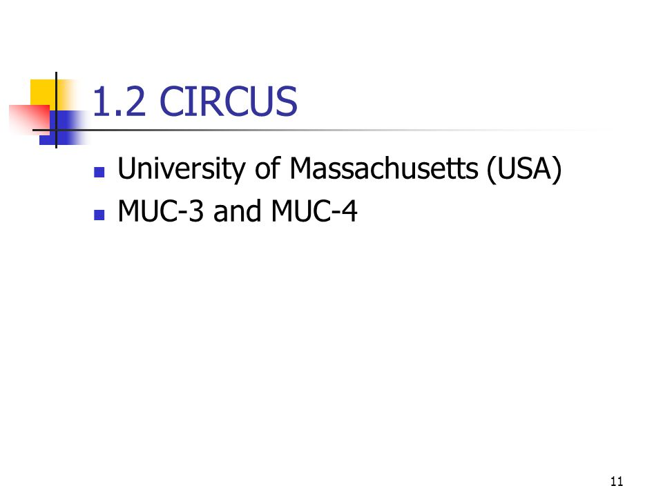 11 1.2 CIRCUS University of Massachusetts (USA) MUC-3 and MUC-4