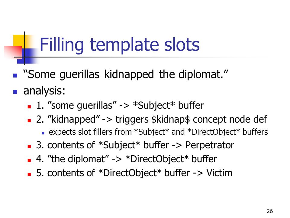 26 Filling template slots Some guerillas kidnapped the diplomat. analysis: 1.