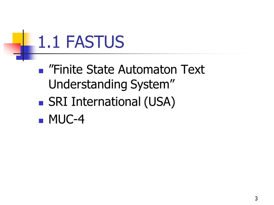 3 1.1 FASTUS Finite State Automaton Text Understanding System SRI International (USA) MUC-4
