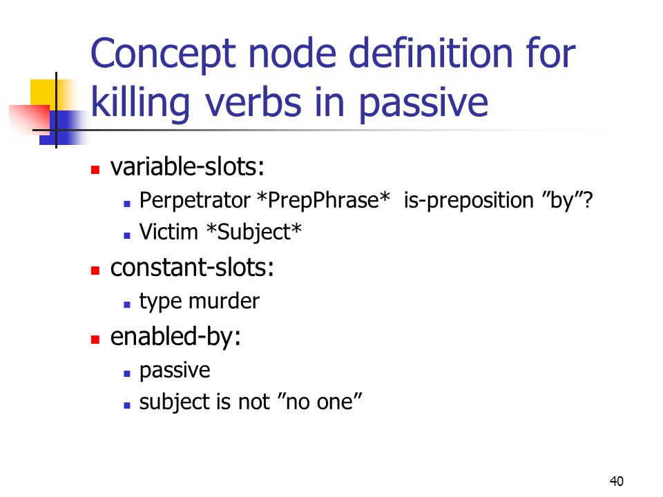 40 Concept node definition for killing verbs in passive variable-slots: Perpetrator *PrepPhrase* is-preposition by .